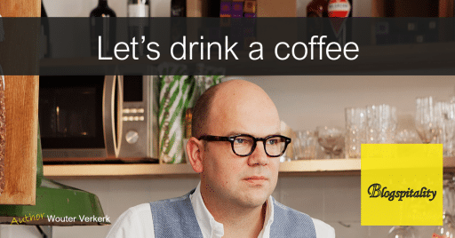 Wouter Verkerk blog Traditional hospitality let's drink coffee
